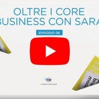 Oltre i Core Business con Sara - VIDEO EPISODIO 6